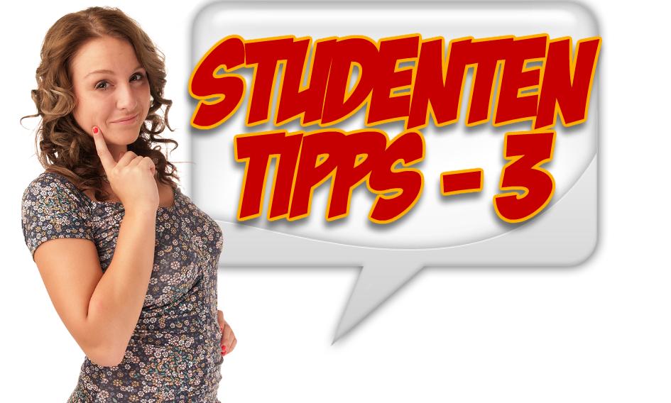 Studenten Tipps – Teil 3